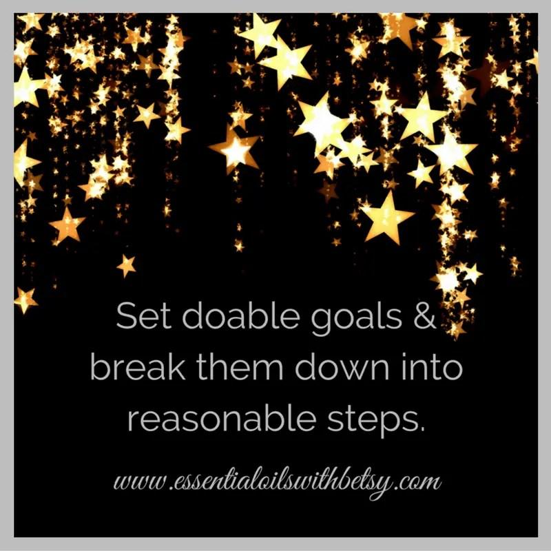 Set doable goals & break them down into reasonable steps.
