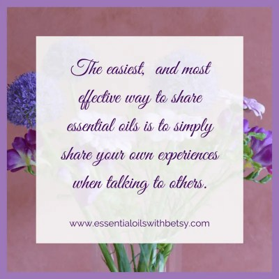 The easiest, and most effective way to share essential oils is to simply share your own experiences when talking to others.