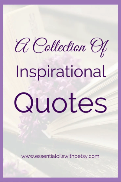 Inspirational Quotes Collection A collection of inspirational quotes to motivate you. Which is your favorite? Join me over on Facebook to let me know which inspirational quote meant the most to you!