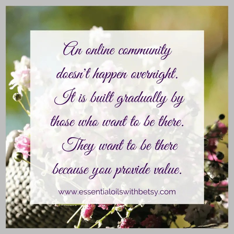 An online community doesn't happen overnight. It is built gradually by those who want to be there. They want to be there because you provide value.