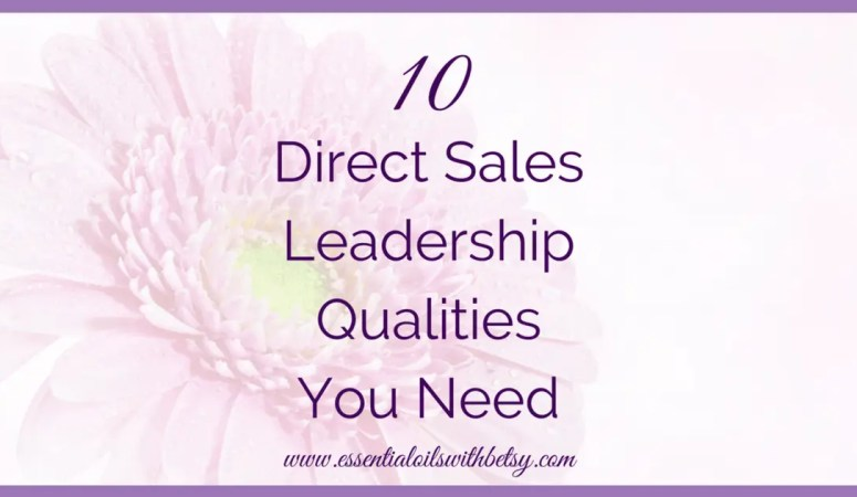 10 Leadership Qualities Needed In Direct Sales