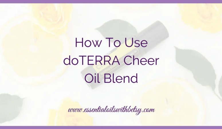 How To Use doTERRA Cheer Oil Blend