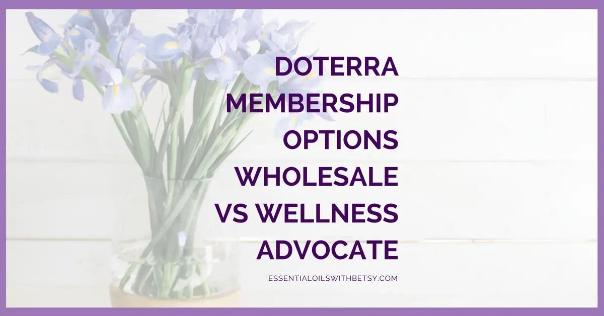 doTERRA Membership Options (Wholesale or Wellness Advocate)