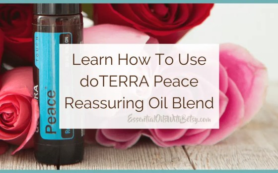 Learn how to use DoTERRA Peace Oil Blend | Peace essential oil blend