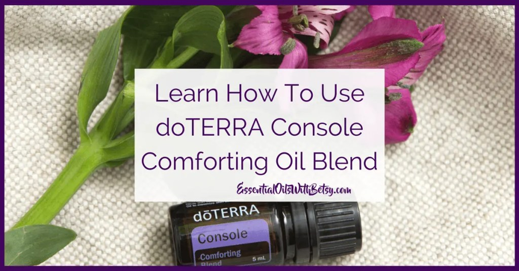 Learn how to use comforting oil blend doTERRA Console. An emotional blend for comfort.