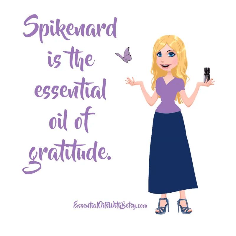 Spikenard is the essential oil of gratitude.