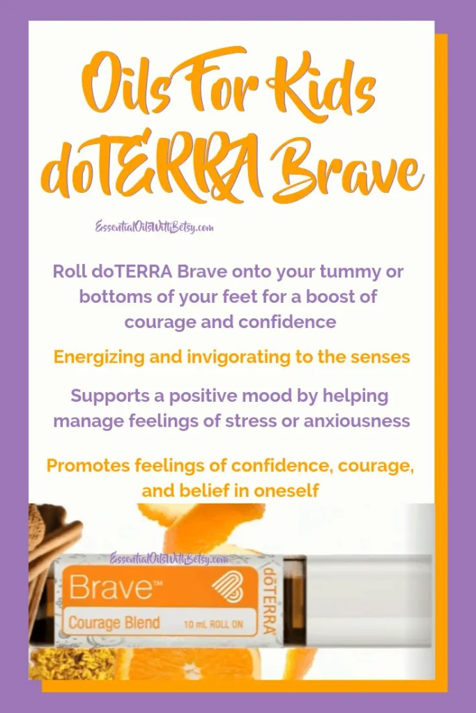 How can kids use doTERRA Brave Oil? Roll doTERRA Brave onto your tummy or bottoms of your feet for a boost of courage and confidence Energizing and invigorating to the senses Supports a positive mood by helping manage feelings of stress or anxiousness Promotes feelings of confidence, courage, and belief in oneself Use doTERRA Brave before new or different situations, or just to start your day