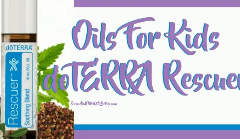 Oils For Kids – doTERRA Rescuer