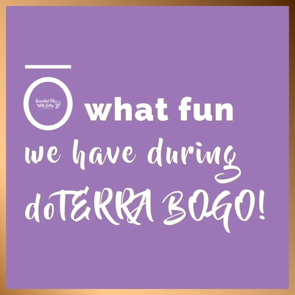 O what fun we have during doTERRA BOGO!