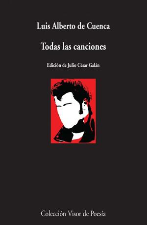 Resultado de imagen de Todas las canciones  Luis Alberto de Cuenca  Visor. Madrid, 2014  120 páginas  10 €