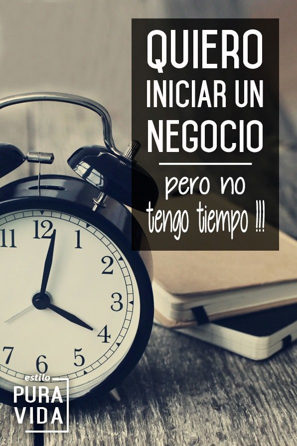 Quiero #Iniciar un #Negocio, pero no Tengo Tiempo!