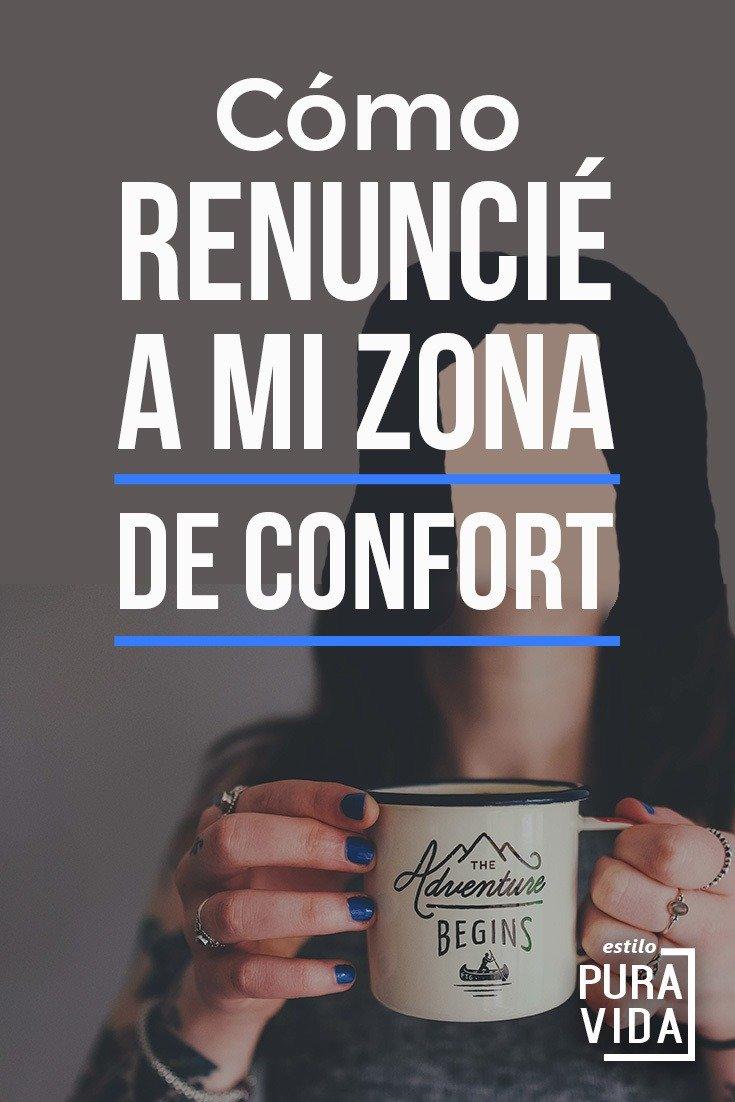 Cómo renuncié a mi zona de confort. Si te cuesta dar el paso, mi historia te dará el empujón que necesitas.