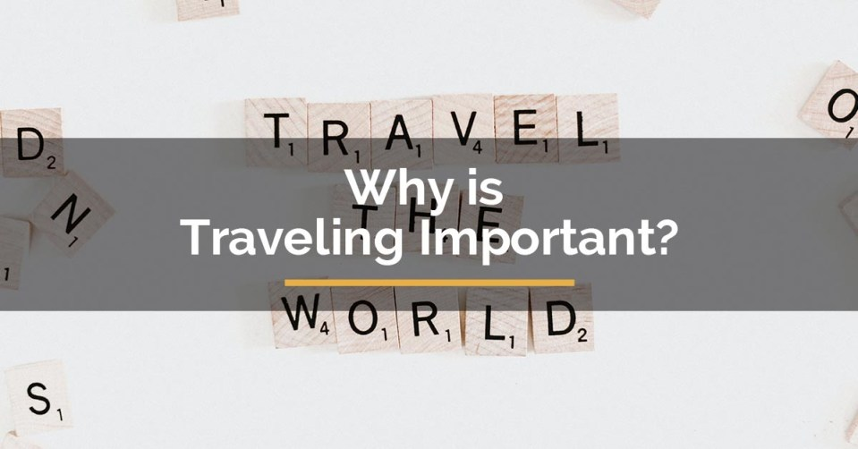 Why Travelling Is Important