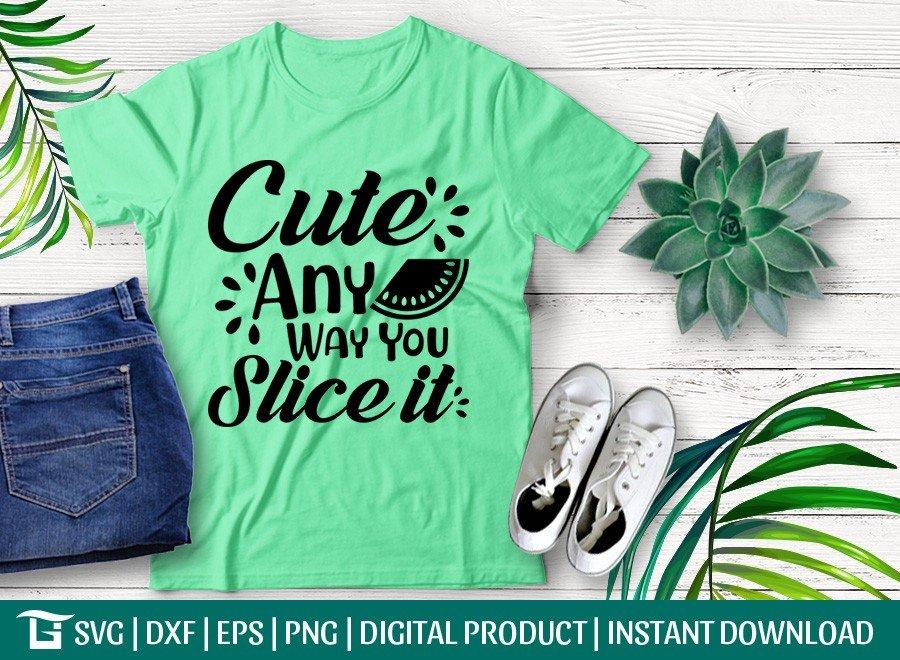 Cute Any Way You Slice it SVG | Melon SVG