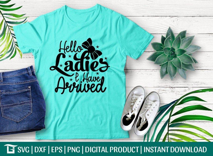 Hello Ladies I Have Arrived SVG | T-shirt Design
