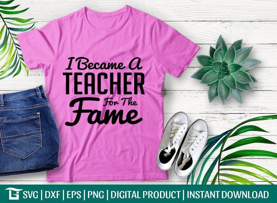 I Became A Teacher For The Fame SVG | T-shirt Design