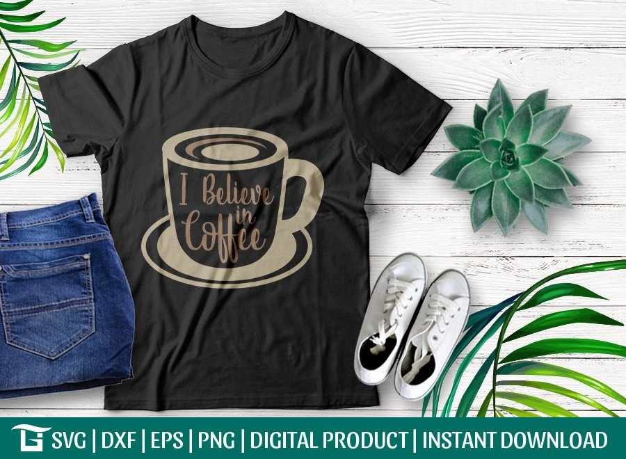 I Believe In Coffee SVG | Coffee Lover SVG