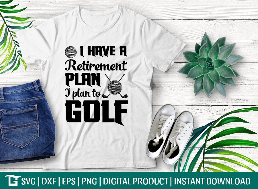 I Have A Retirement Plan I Plan To Golf SVG | T-shirt Design