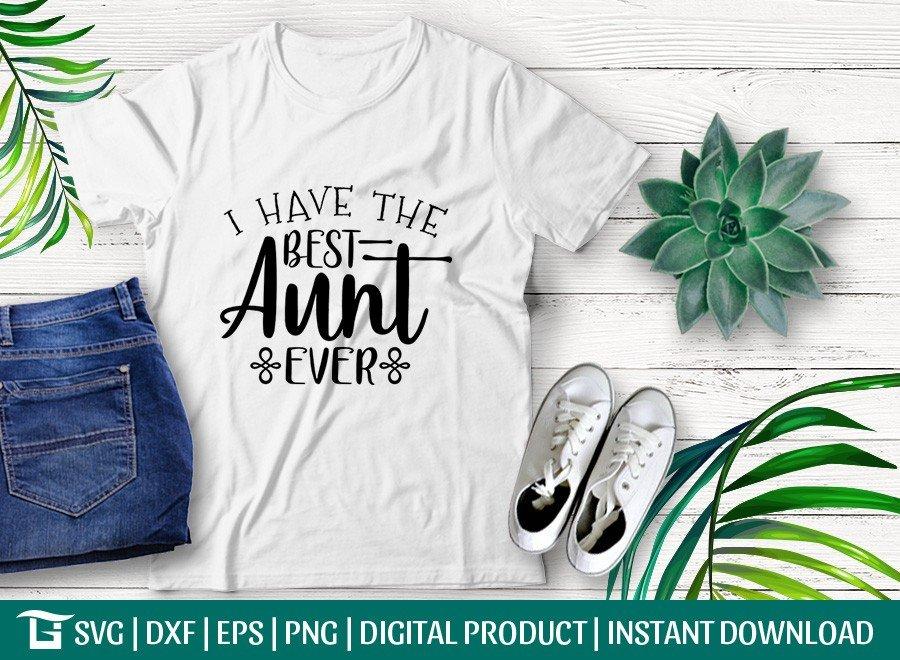 I Have The Best Aunt Ever SVG | T-shirt Design