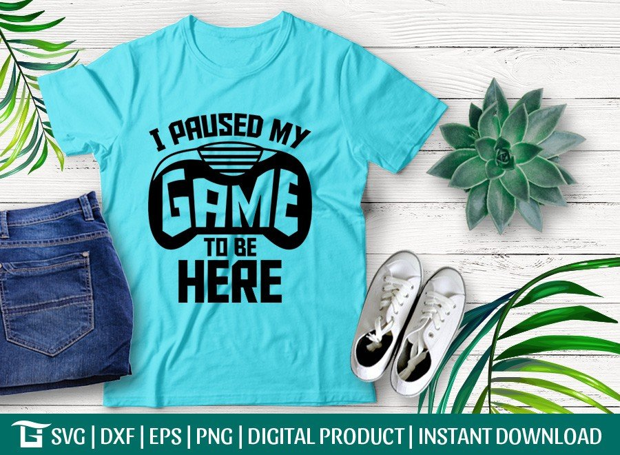 I Paused my Game to be Here SVG | T-shirt Design