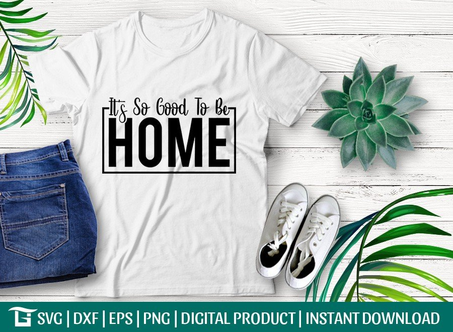 Its So Good To Be Home SVG | T-shirt Design