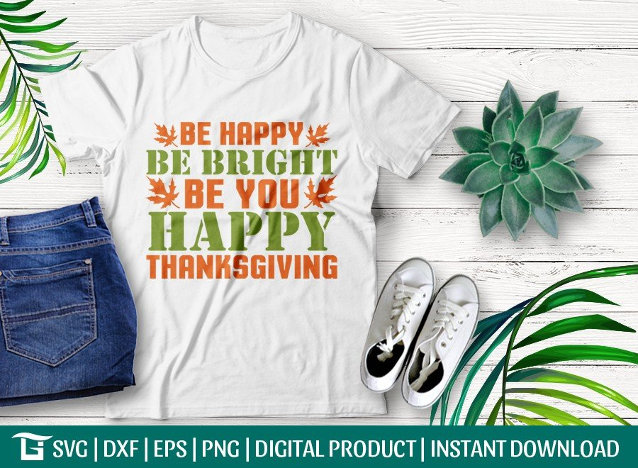 Be Happy Be Bright Be You Happy Thanksgiving SVG Cut File