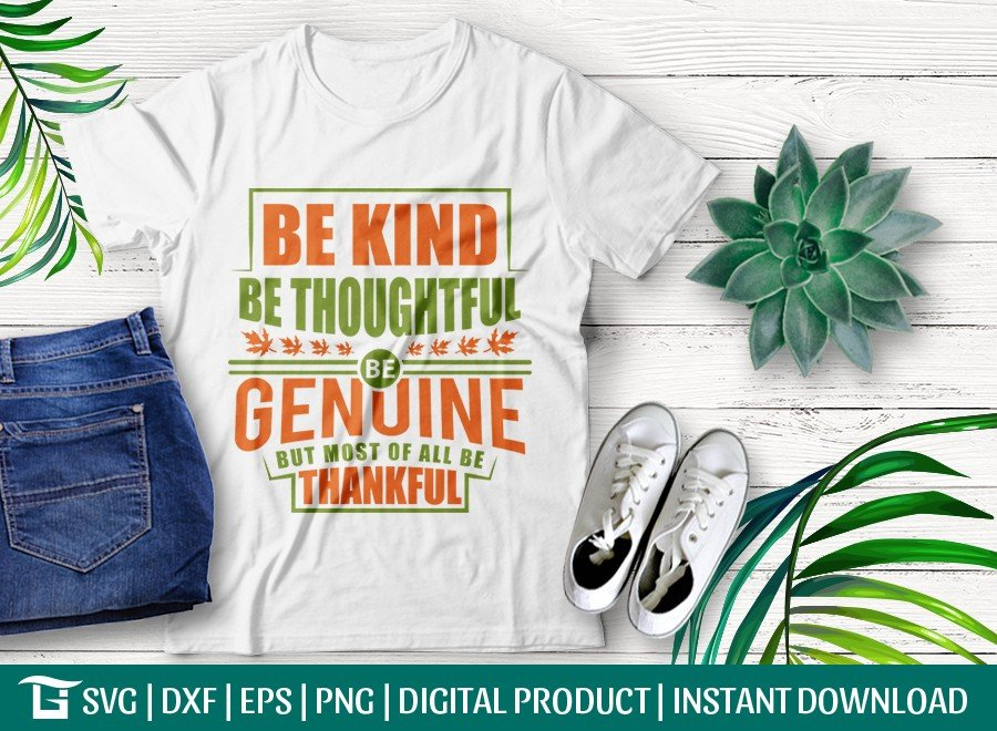 Be Kind Be Thoughtful Be Genuine But Most Of All SVG