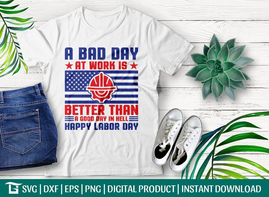 A Bad Day at Work is Better Than A Good Day in Hell Happy Labor Day T-shirt Design