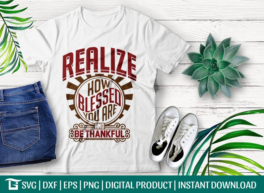 Realize How Blessed You Are And Be Thankful SVG Cut File