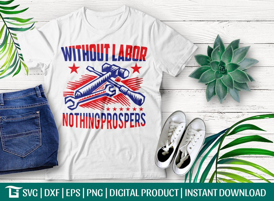 Without Labor Nothing Prospers SVG | Labor Day T-shirt