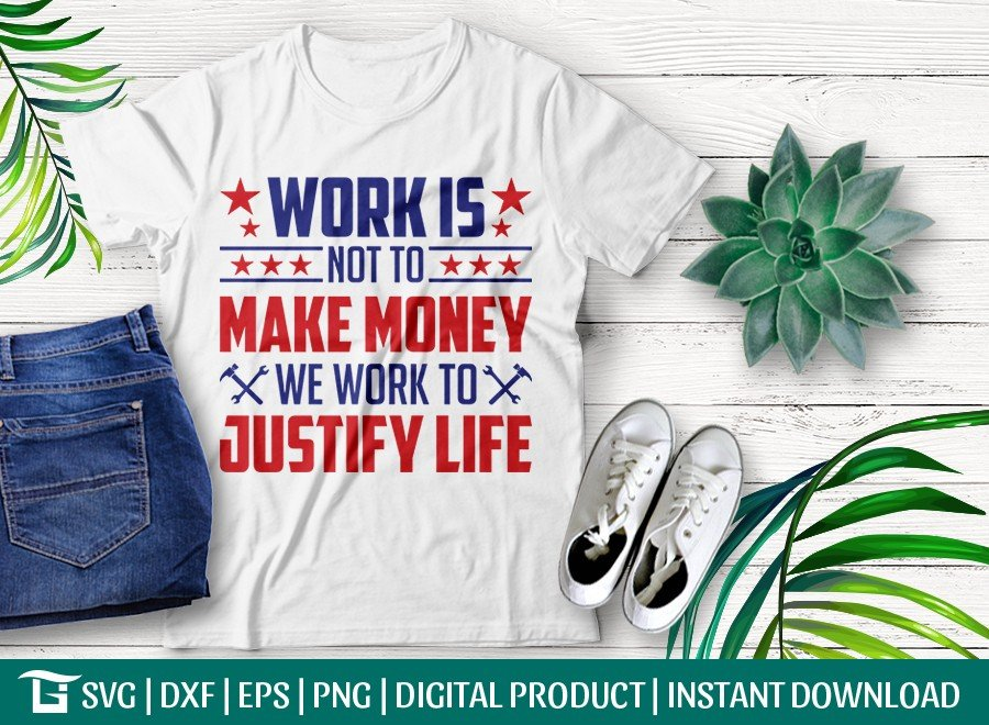 Work Is Not To Make Money SVG | Labor Day T-shirt Design
