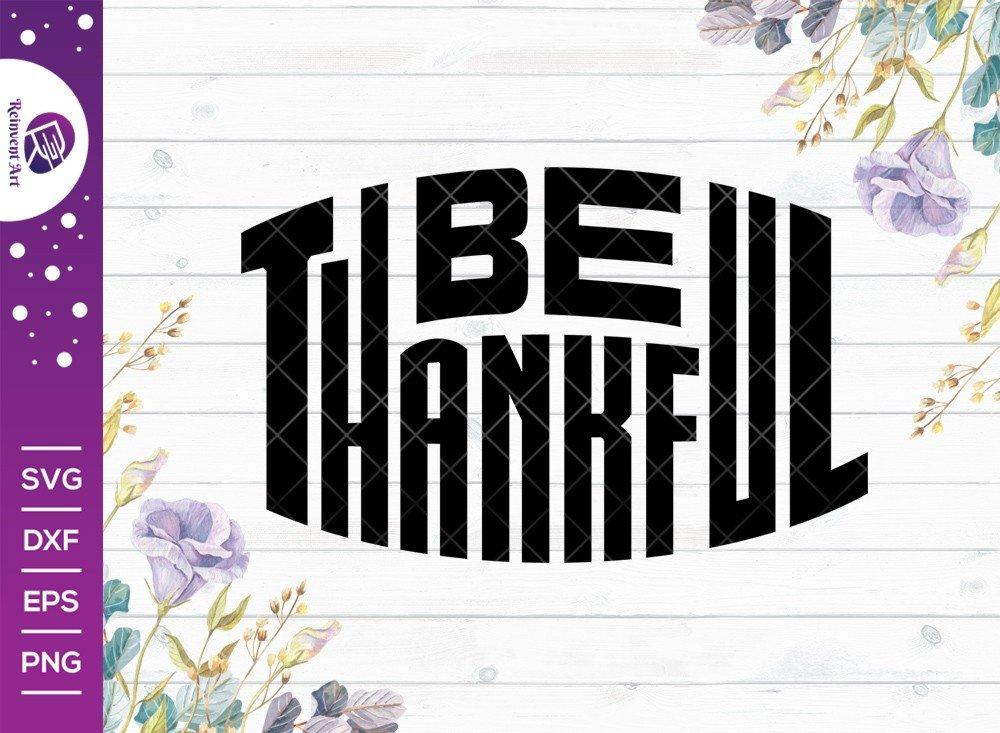 Be Thankful SVG Cut File | Thanksgiving T-shirt Design