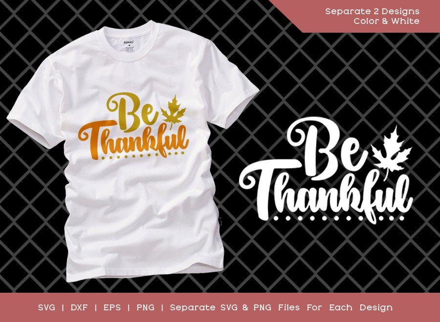 Be Thankful SVG Cut File | Thanksgiving Svg | T-shirt Design