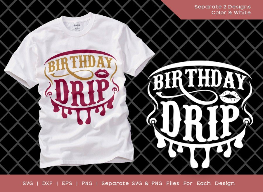 Birthday Drip SVG Cut File | Birthday Girl | T-shirt Design