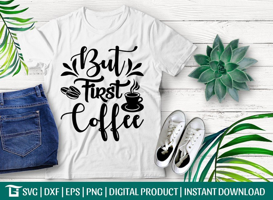 But First Coffee SVG Cut File | Coffee Life T-shirt Design
