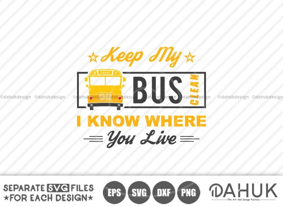 Keep My Bus Clean I know Where you live, Bus Driver Gift