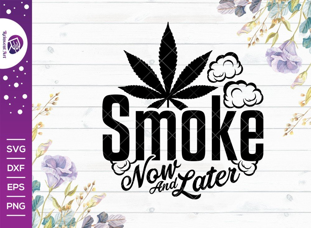 Smoke Now and Later SVG Cut File | Marijuana T-shirt Design