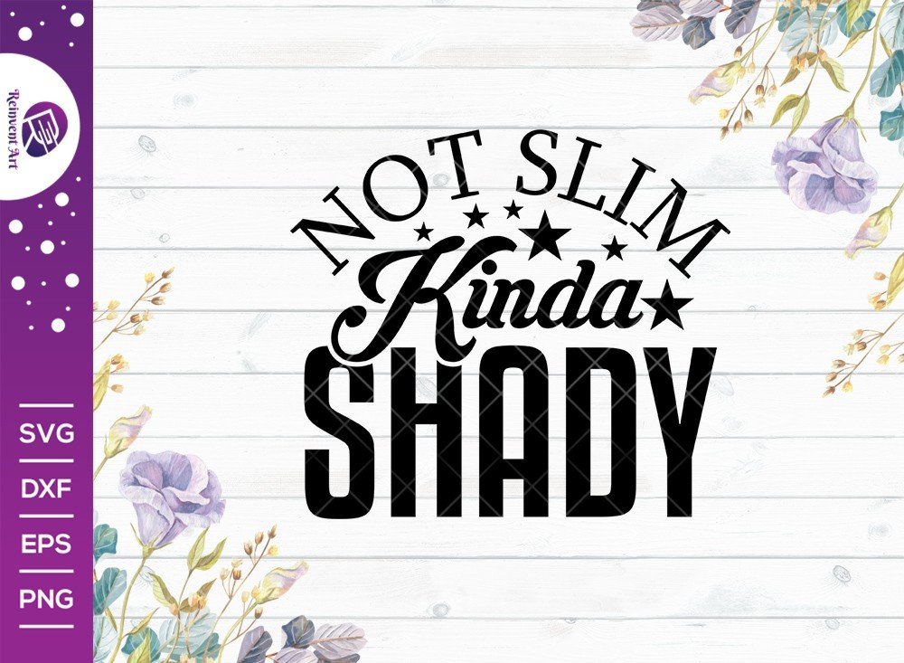 Not Slim Kinda Shady SVG Cut File | Slim Shady Tshirt Design