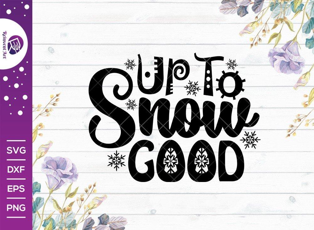Up To Snow Good SVG Cut File   Holidays Svg   T-shirt Design