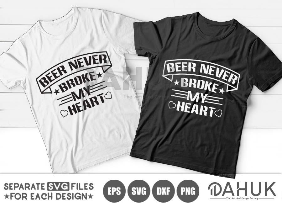 Beer Never Broke My Heart svg, Printable files