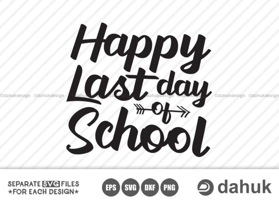 Happy Last day of school, school SVG, Cut file, for silhouette