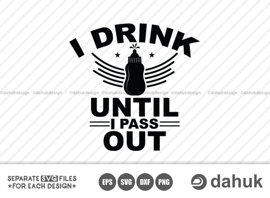 I Drink Until I Pass Out svg, Baby tshirt svg, Cut file, for silhouette