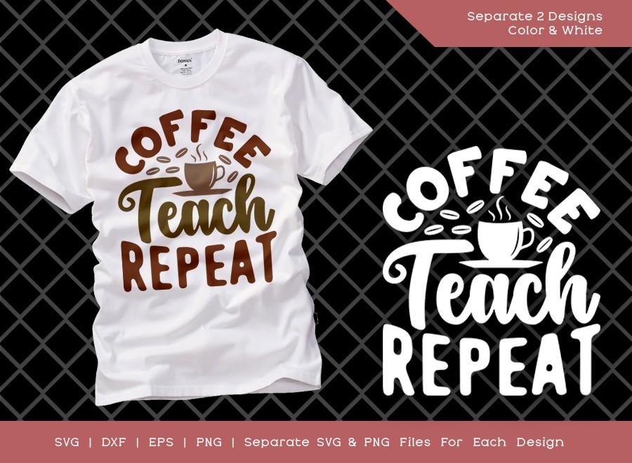 Coffee Teach Repeat SVG Cut File | Teacher Svg | Coffee Cup