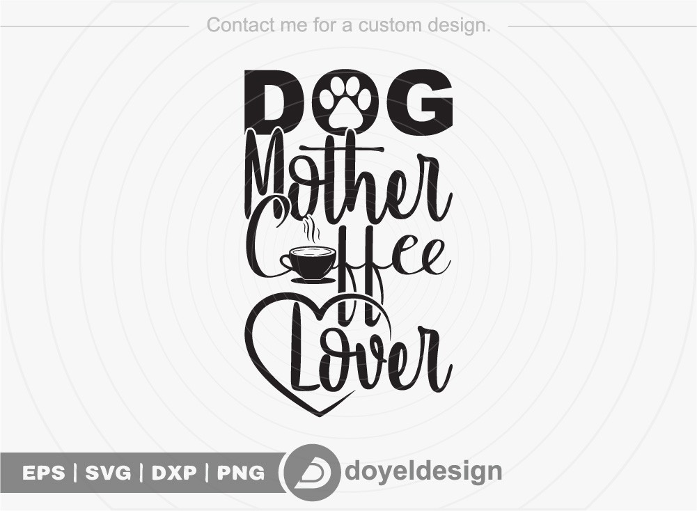 Dog mother coffee lover SVG Cut File