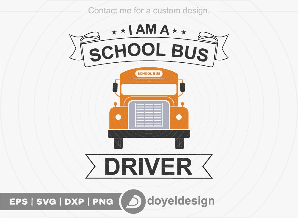 I Am A School Bus Driver SVG Cut File