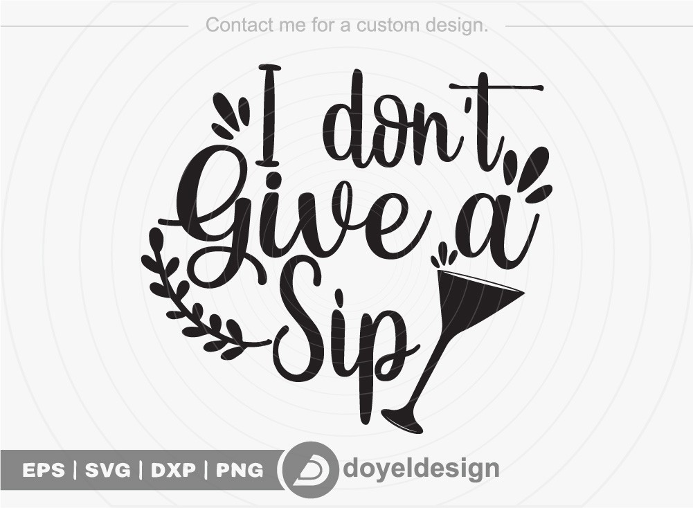 I dont give a sip SVG Cut File