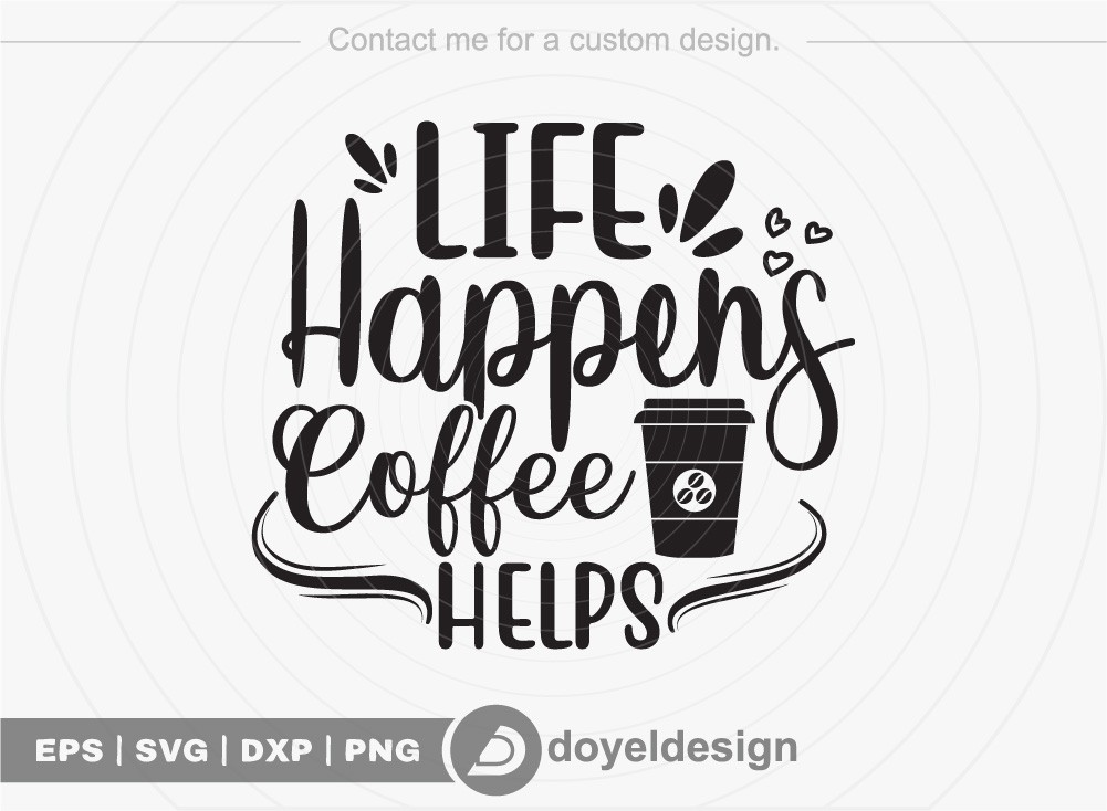 Life Happens Coffee Helps SVG Cut File