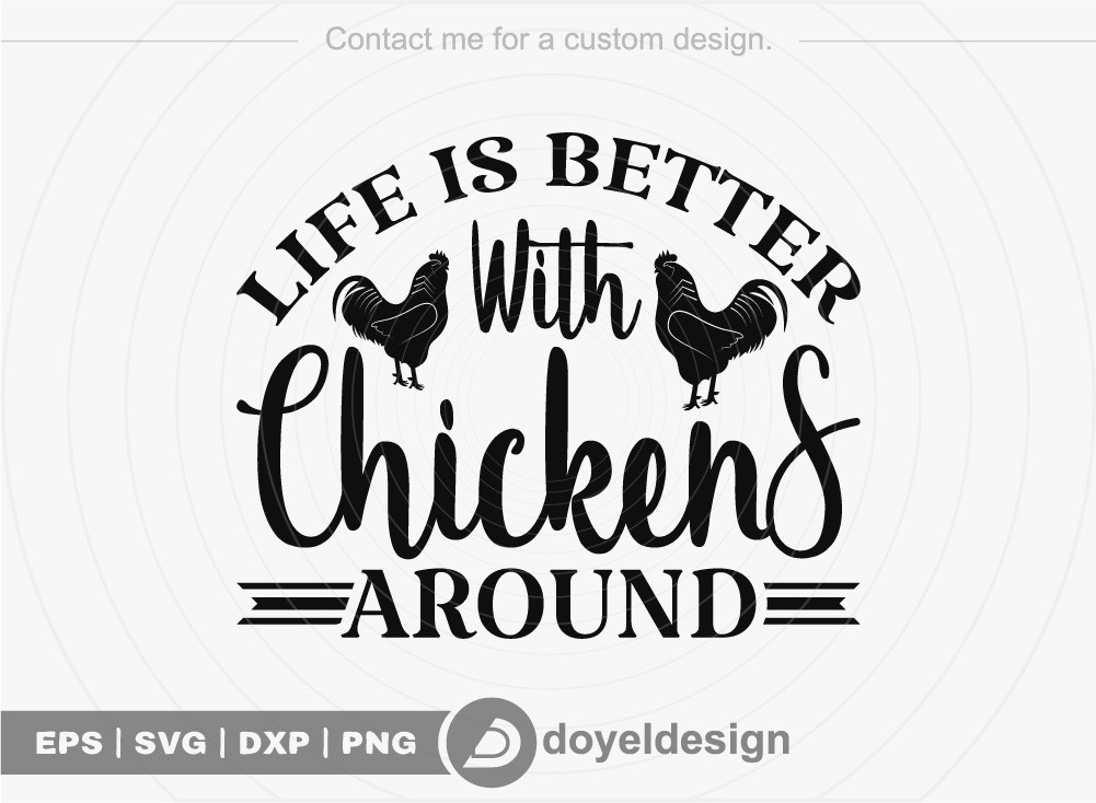Life is better with chickens around SVG Cut File