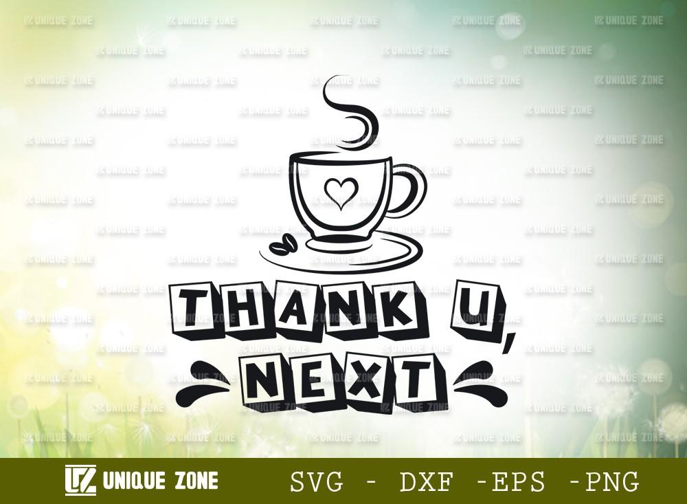Thank U Next SVG Cut File | Coffee Svg