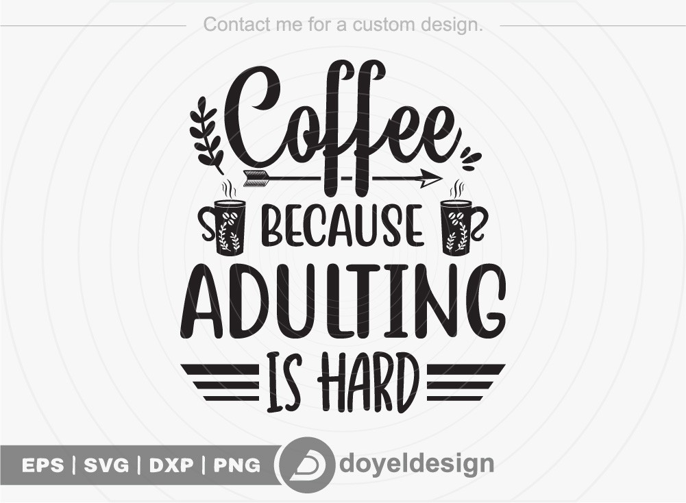 Coffee because adulting is hard SVG Cut File